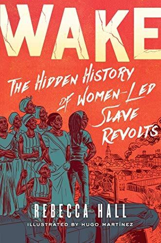 71 Wake: The Hidden History of Women-Led Slave Revolts